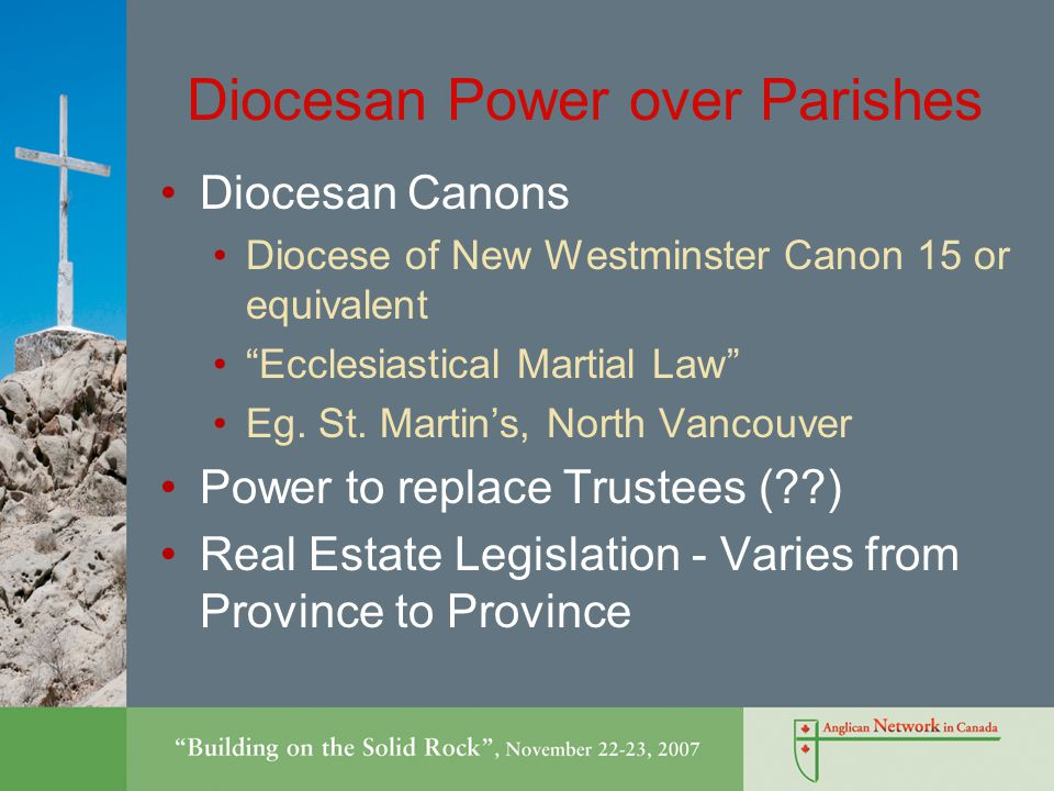 Diocesan Power over Parishes Diocesan Canons Diocese of New Westminster Canon 15 or equivalent Ecclesiastical Martial Law Eg.
