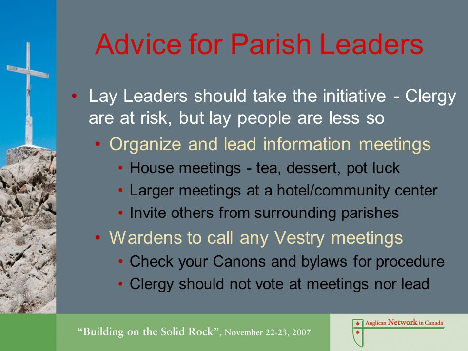 Advice for Parish Leaders Start with the parish leadership to discuss these issues Unless your leadership is onside, it will be difficult or impossible to vote as a parish We can help you design a process We do not recommend forcing your congregation to vote if you think it will badly divide the parish We have experience from across the country to share.
