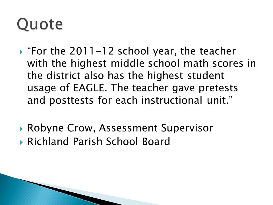 " ""For the 2011-12 school year, the teacher with the highest middle school math scores in the district also has the highest student usage of EAGLE. Th"