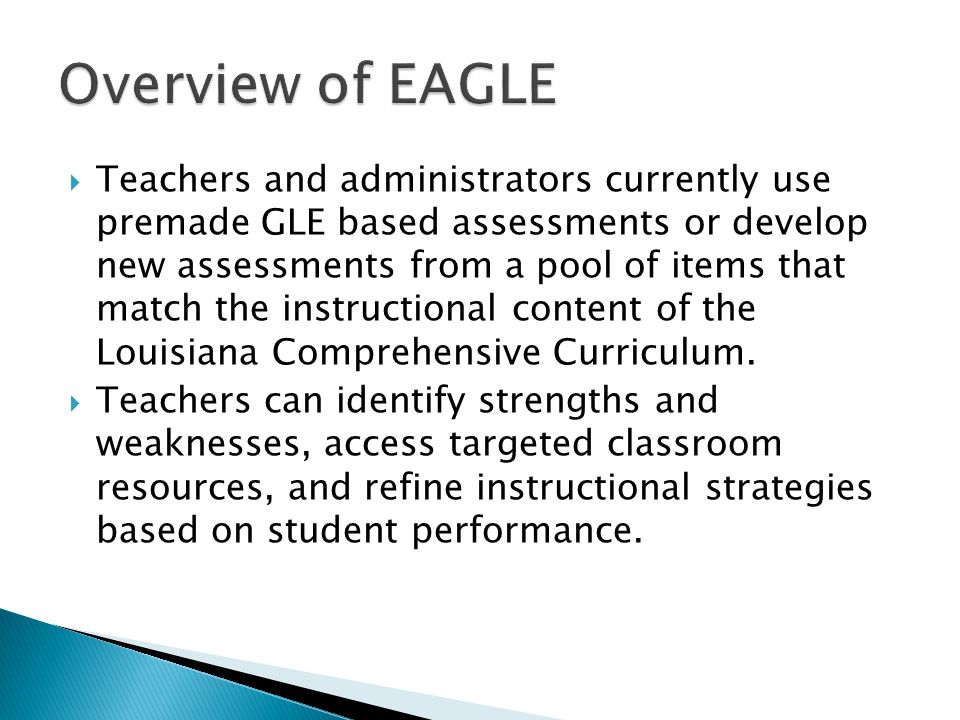  Teachers and administrators currently use premade GLE based assessments or develop new assessments from a pool of items that match the instructional