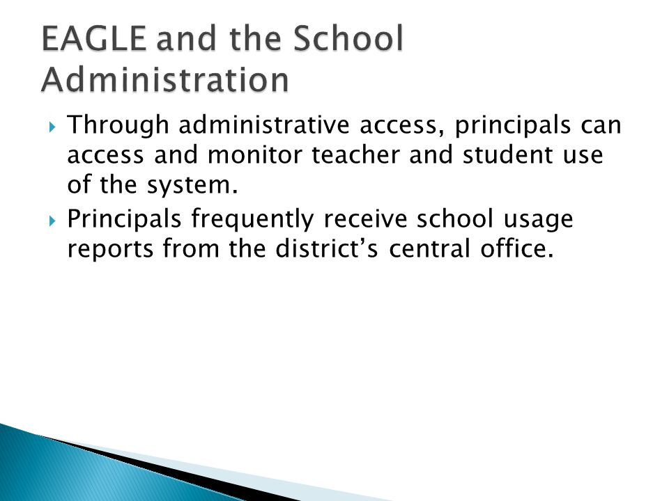  Through administrative access, principals can access and monitor teacher and student use of the system.  Principals frequently receive school usage