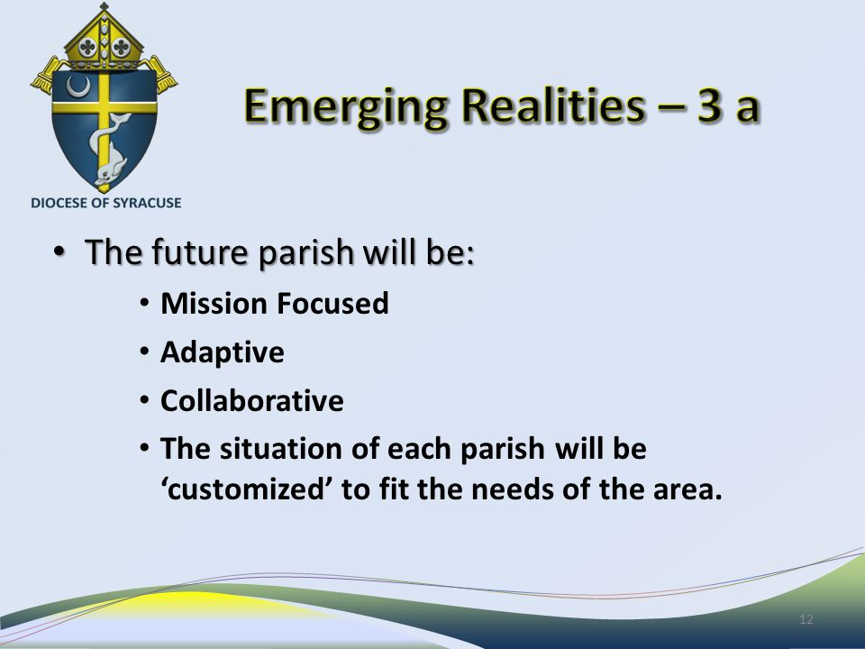 The future parish will be: The future parish will be: Mission Focused Adaptive Collaborative The situation of each parish will be 'customized' to fit the needs of the area.