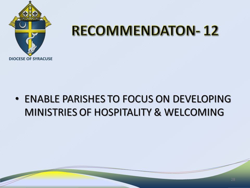 ENABLE PARISHES TO FOCUS ON DEVELOPING MINISTRIES OF HOSPITALITY & WELCOMING ENABLE PARISHES TO FOCUS ON DEVELOPING MINISTRIES OF HOSPITALITY & WELCOMING 28