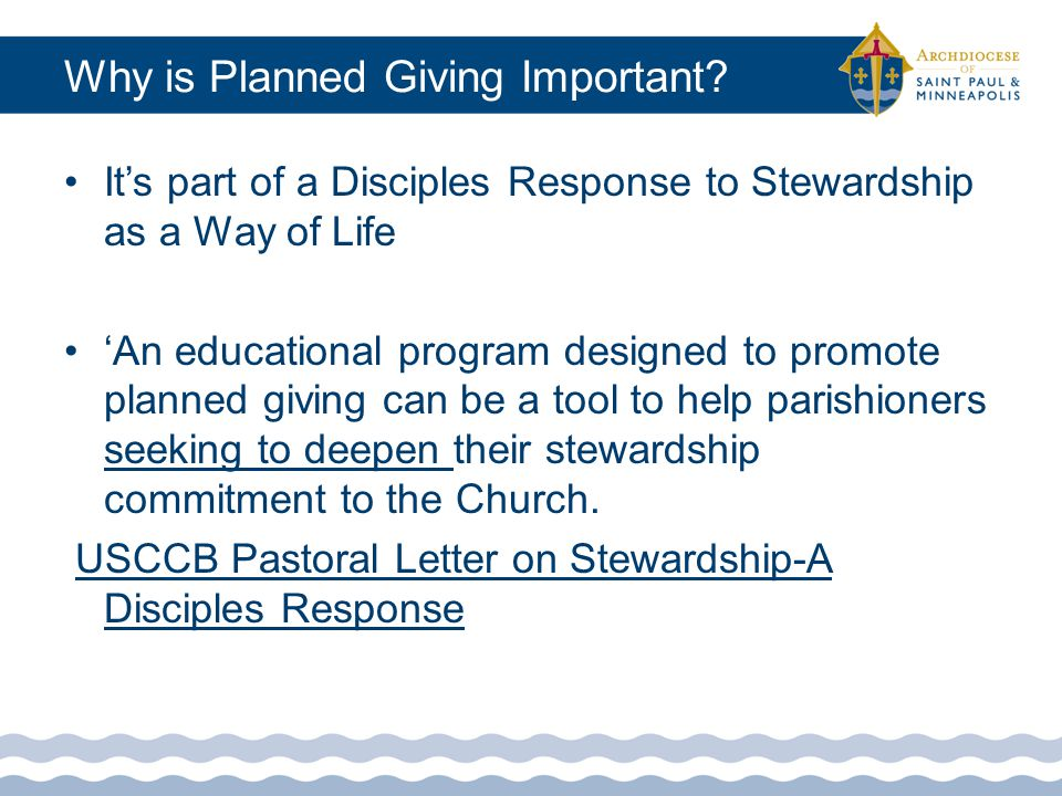 Purpose of a Planned Giving Program To provide structure and protection of the donor intent for gifts made in gratitude and trust of the long-term effectiveness of your parish ministries.