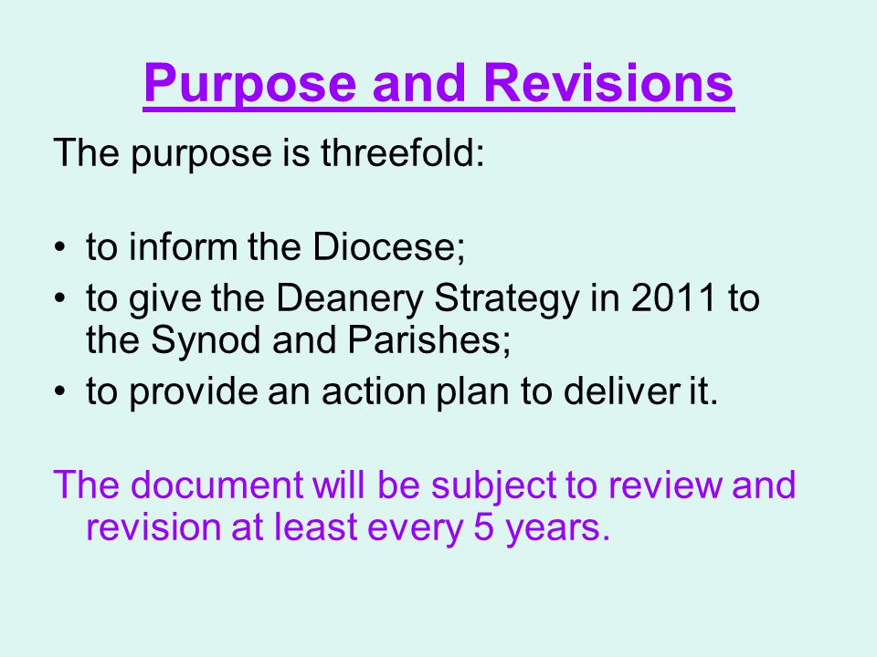 Purpose and Revisions The purpose is threefold: to inform the Diocese; to give the Deanery Strategy in 2011 to the Synod and Parishes; to provide an a