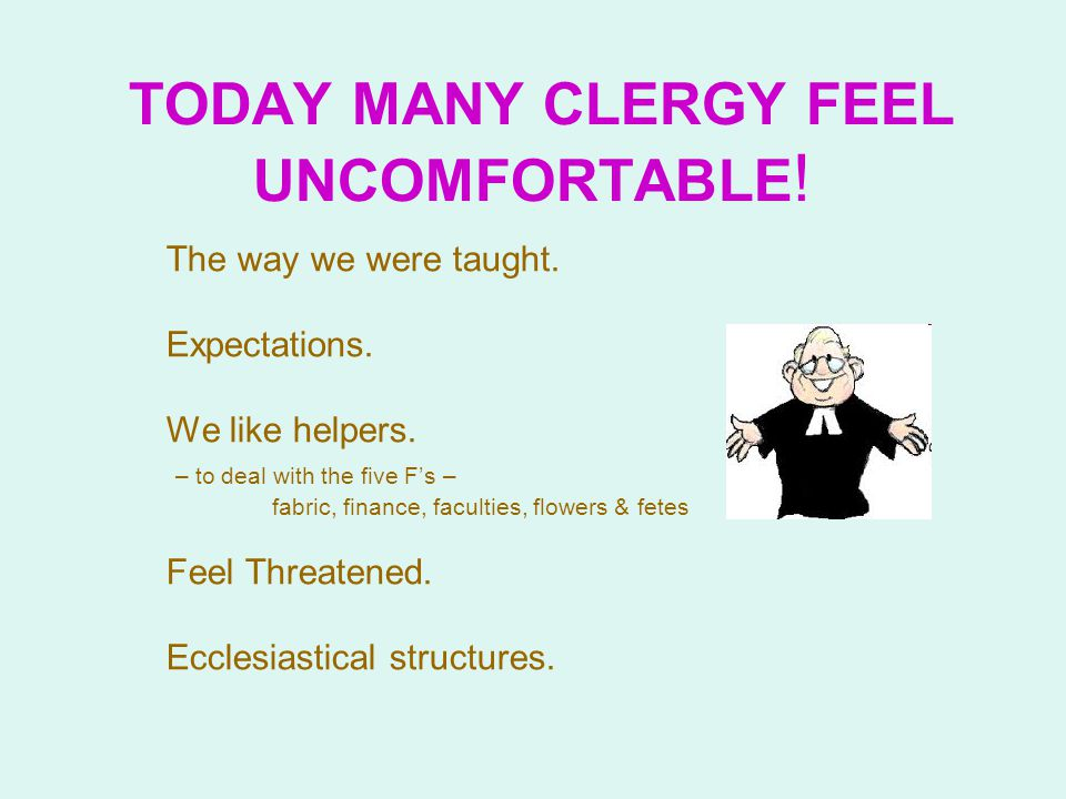 TODAY MANY CLERGY FEEL UNCOMFORTABLE . The way we were taught.