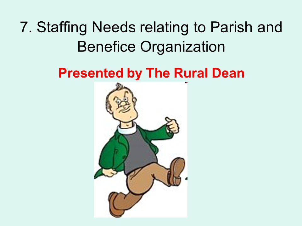 7. Staffing Needs relating to Parish and Benefice Organization Presented by The Rural Dean