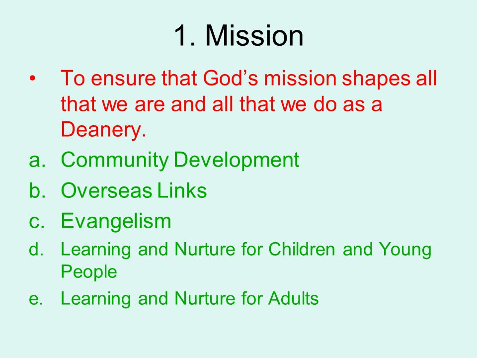 1. Mission To ensure that God's mission shapes all that we are and all that we do as a Deanery.
