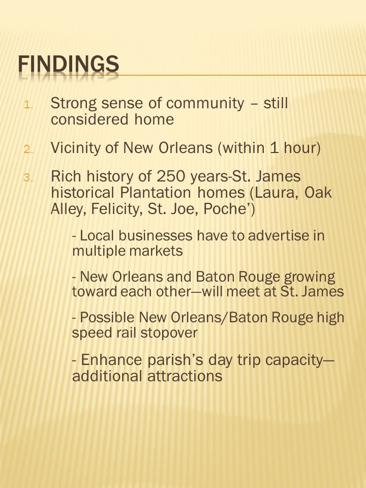 1. Strong sense of community – still considered home 2. Vicinity of New Orleans (within 1 hour) 3. Rich history of 250 years-St. James historical Plan