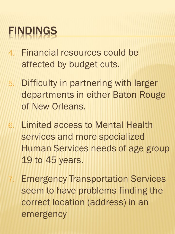 4. Financial resources could be affected by budget cuts. 5. Difficulty in partnering with larger departments in either Baton Rouge of New Orleans. 6.