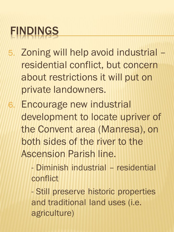 5. Zoning will help avoid industrial – residential conflict, but concern about restrictions it will put on private landowners. 6. Encourage new indust