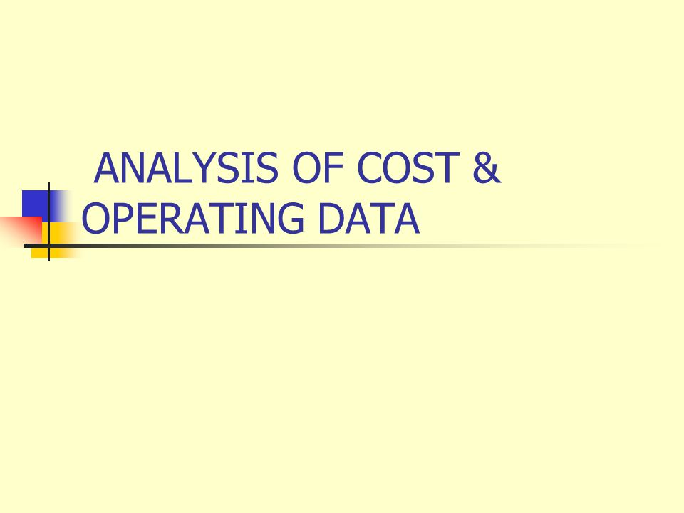 ANALYSIS OF COST & OPERATING DATA