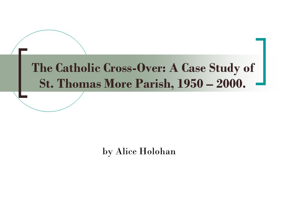The Catholic Cross-Over: A Case Study of St. Thomas More Parish, 1950 – 2000. by Alice Holohan