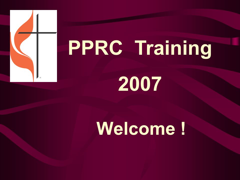 PPRC Training 2007 Welcome !