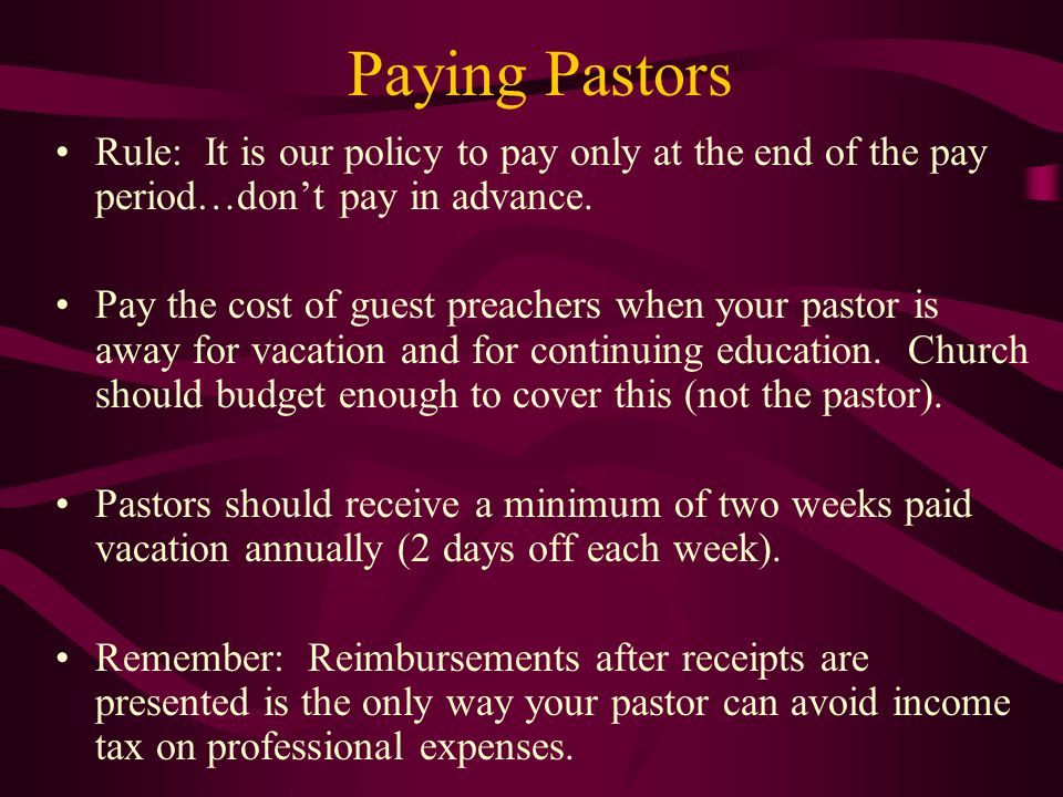 Paying Pastors Rule: It is our policy to pay only at the end of the pay period…don't pay in advance.