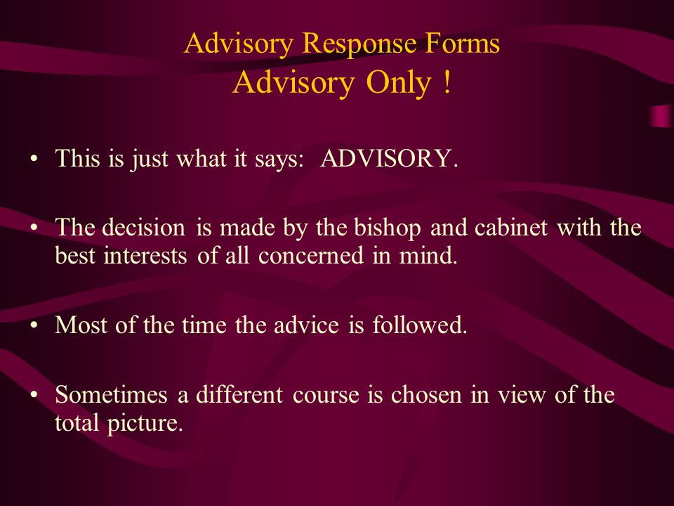 Advisory Response Forms Advisory Only . This is just what it says: ADVISORY.