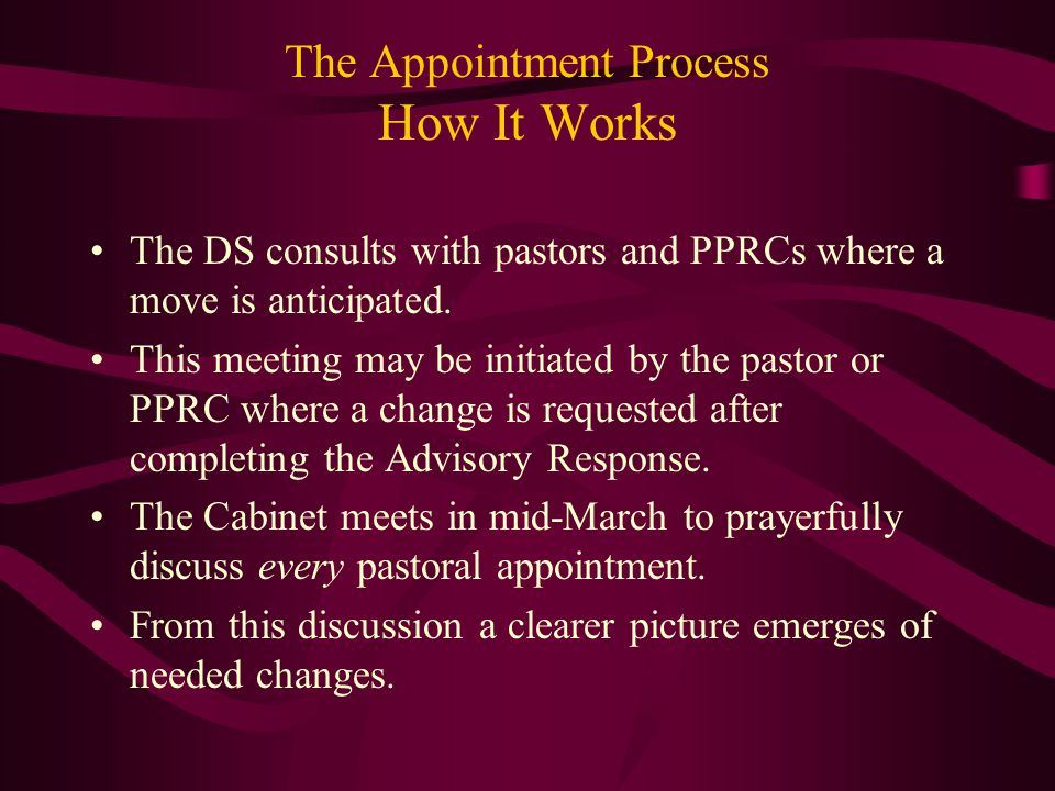 The Appointment Process How It Works The DS consults with pastors and PPRCs where a move is anticipated. This meeting may be initiated by the pastor o
