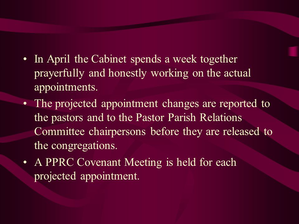 In April the Cabinet spends a week together prayerfully and honestly working on the actual appointments. The projected appointment changes are reporte