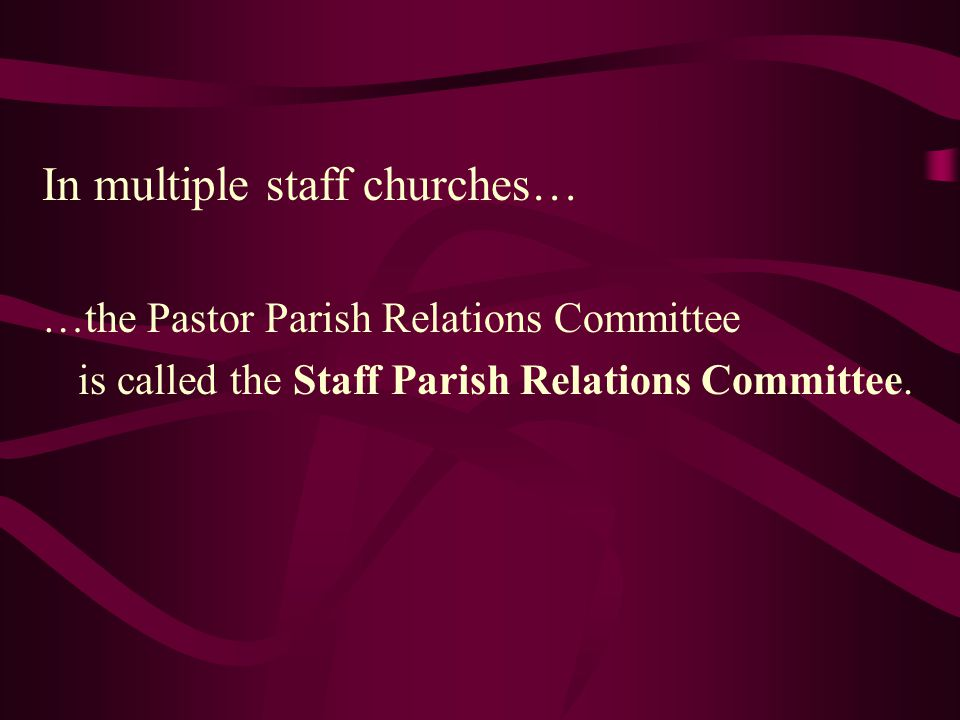 Multiple Church Charges There is ONE Charge-wide Pastor Parish Relations Committee with all churches represented in the elected membership of the committee.