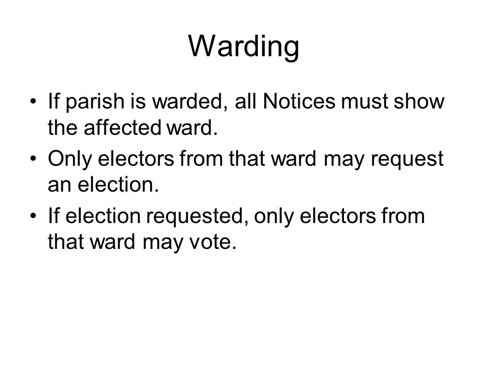 Warding If parish is warded, all Notices must show the affected ward.