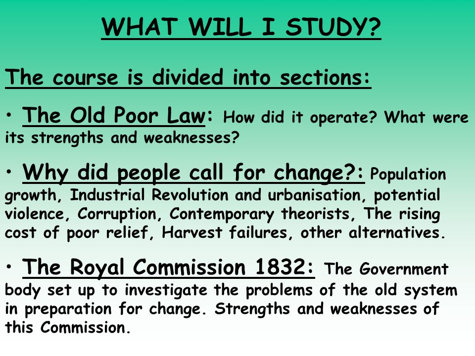 WHAT WILL I STUDY. The course is divided into sections: The Old Poor Law: How did it operate.