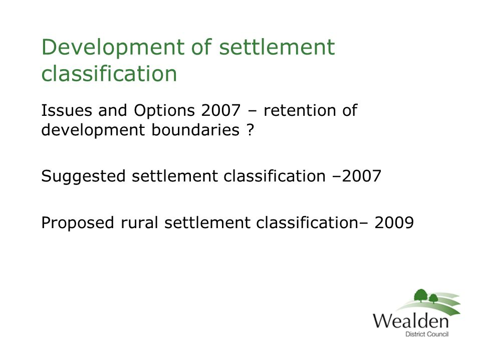 Development of settlement classification Issues and Options 2007 – retention of development boundaries .
