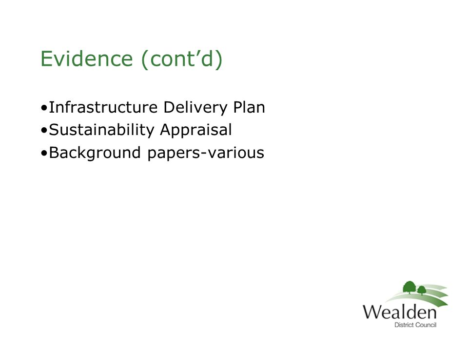 Evidence (cont'd) Infrastructure Delivery Plan Sustainability Appraisal Background papers-various