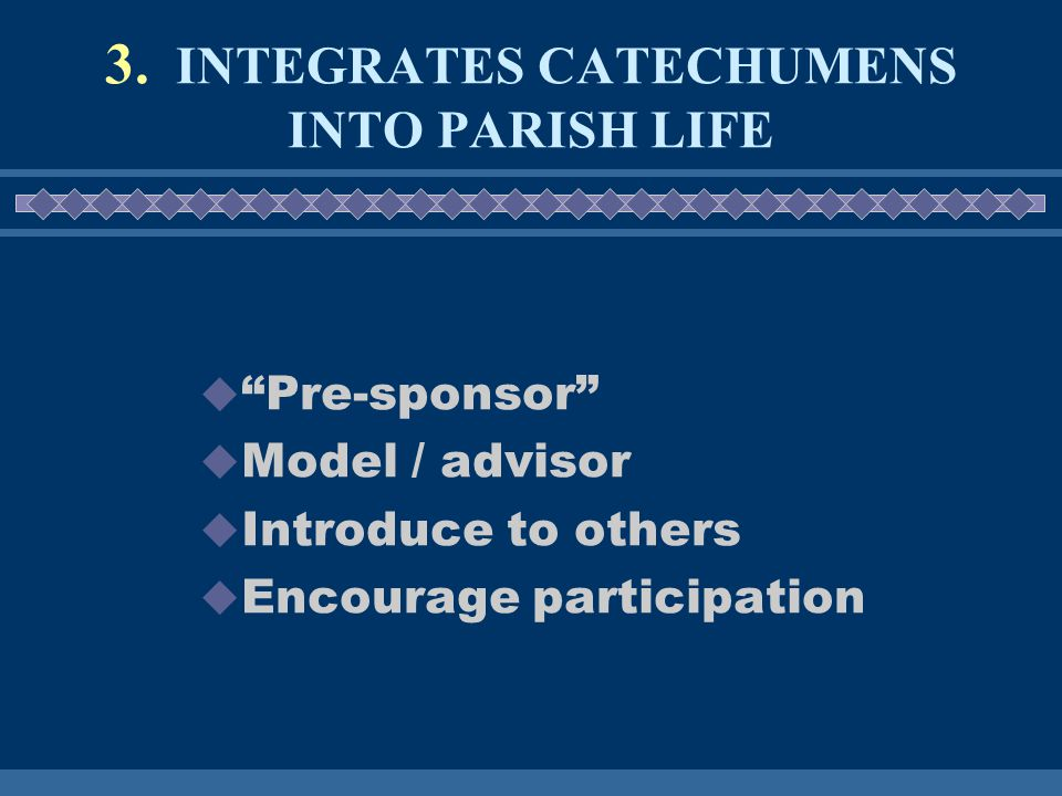 """3. INTEGRATES CATECHUMENS INTO PARISH LIFE  """"Pre-sponsor""""  Model / advisor  Introduce to others  Encourage participation"""