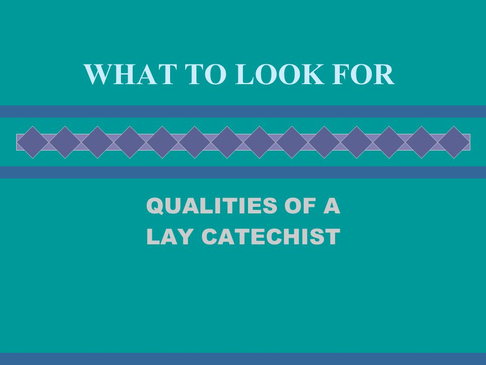WHAT TO LOOK FOR QUALITIES OF A LAY CATECHIST