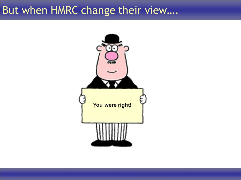 But when HMRC change their view…. You were right!