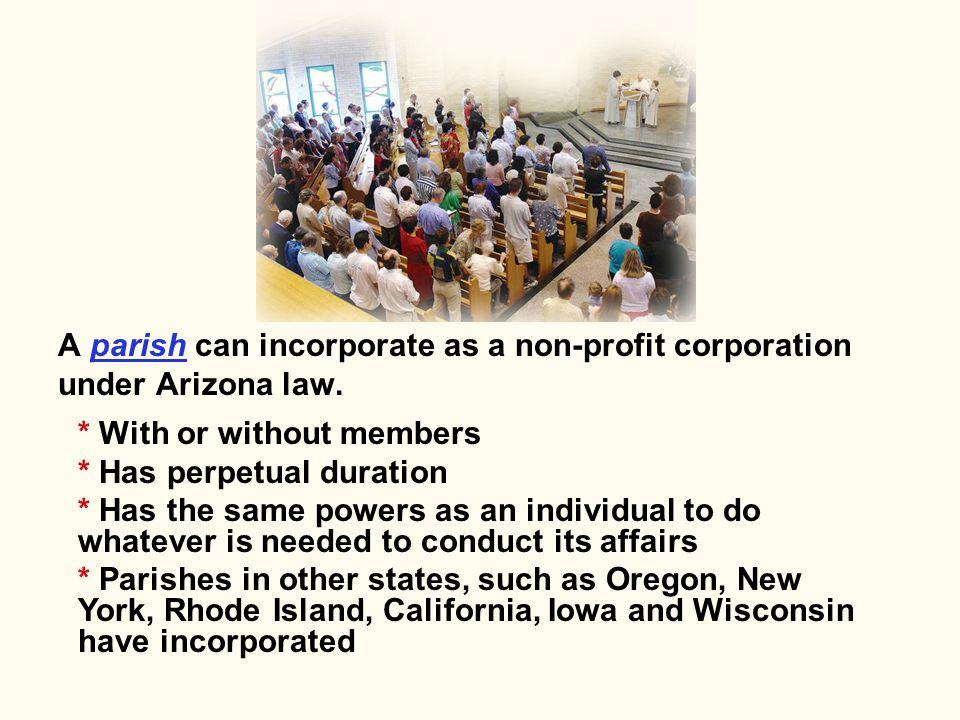 A parish can incorporate as a non-profit corporation under Arizona law.