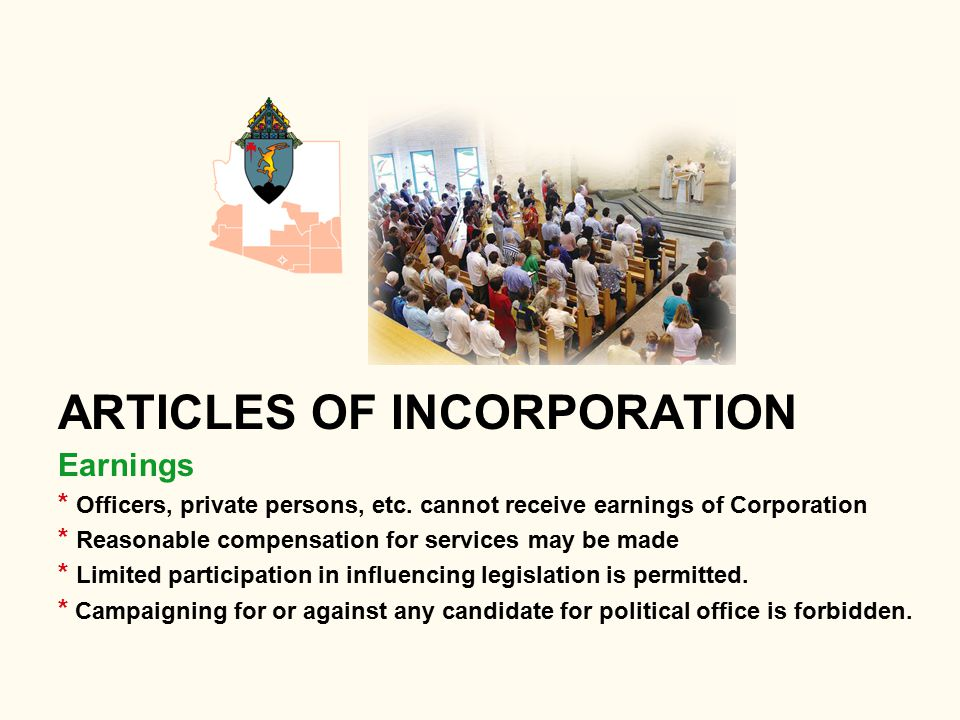 ARTICLES OF INCORPORATION Earnings * Officers, private persons, etc. cannot receive earnings of Corporation * Reasonable compensation for services may