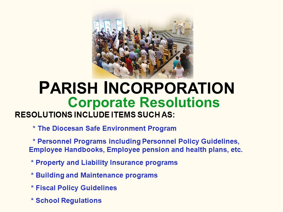 Corporate Resolutions P ARISH I NCORPORATION * The Diocesan Safe Environment Program * Personnel Programs including Personnel Policy Guidelines, Emplo