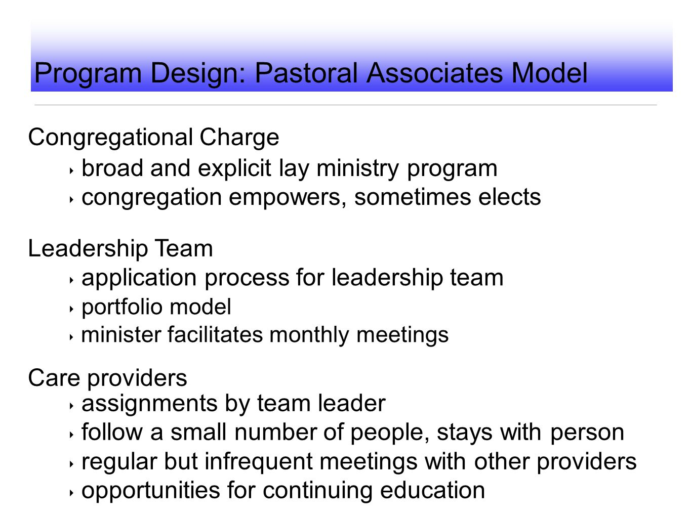 Program Design: Pastoral Associates Model Leadership Team ‣ assignments by team leader ‣ follow a small number of people, stays with person ‣ regular