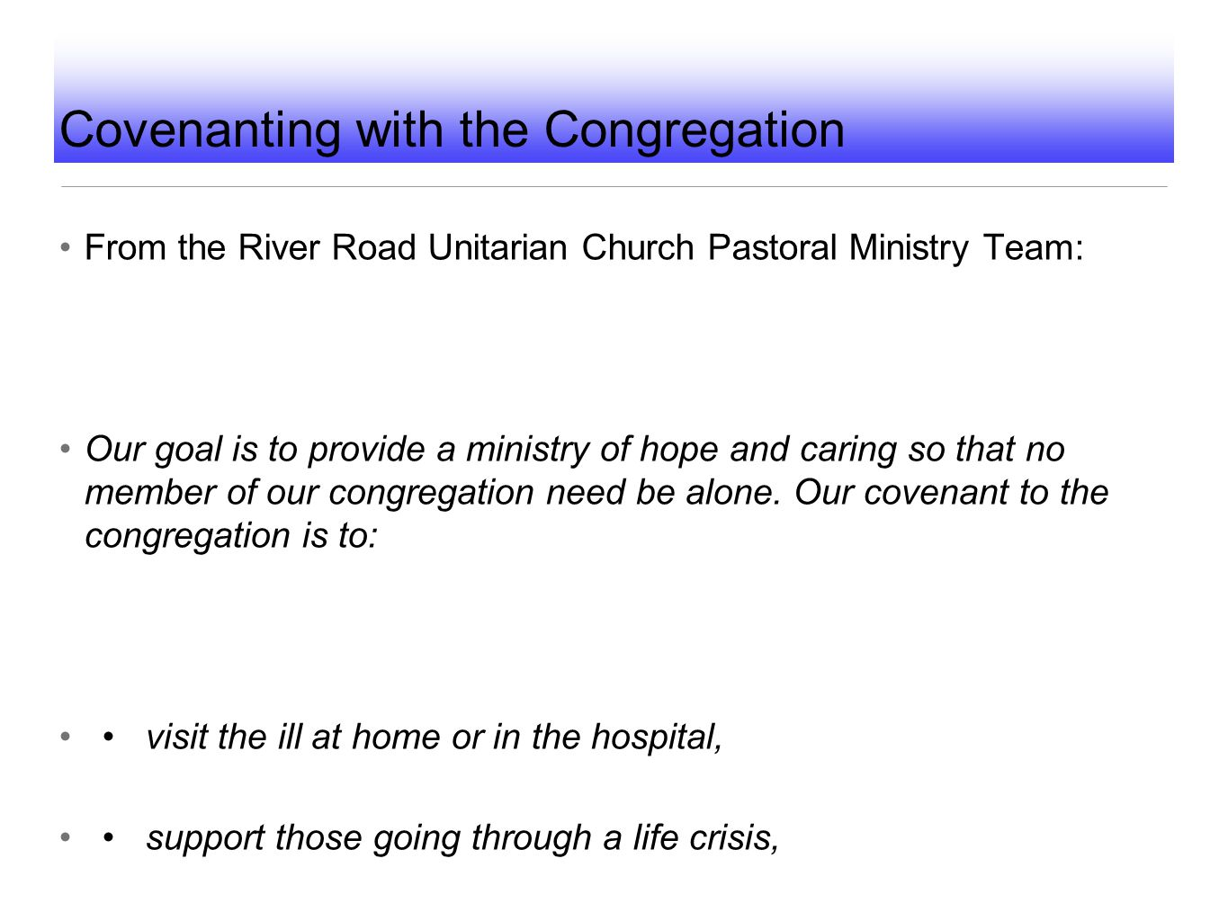 Covenanting with the Congregation From the River Road Unitarian Church Pastoral Ministry Team: Our goal is to provide a ministry of hope and caring so