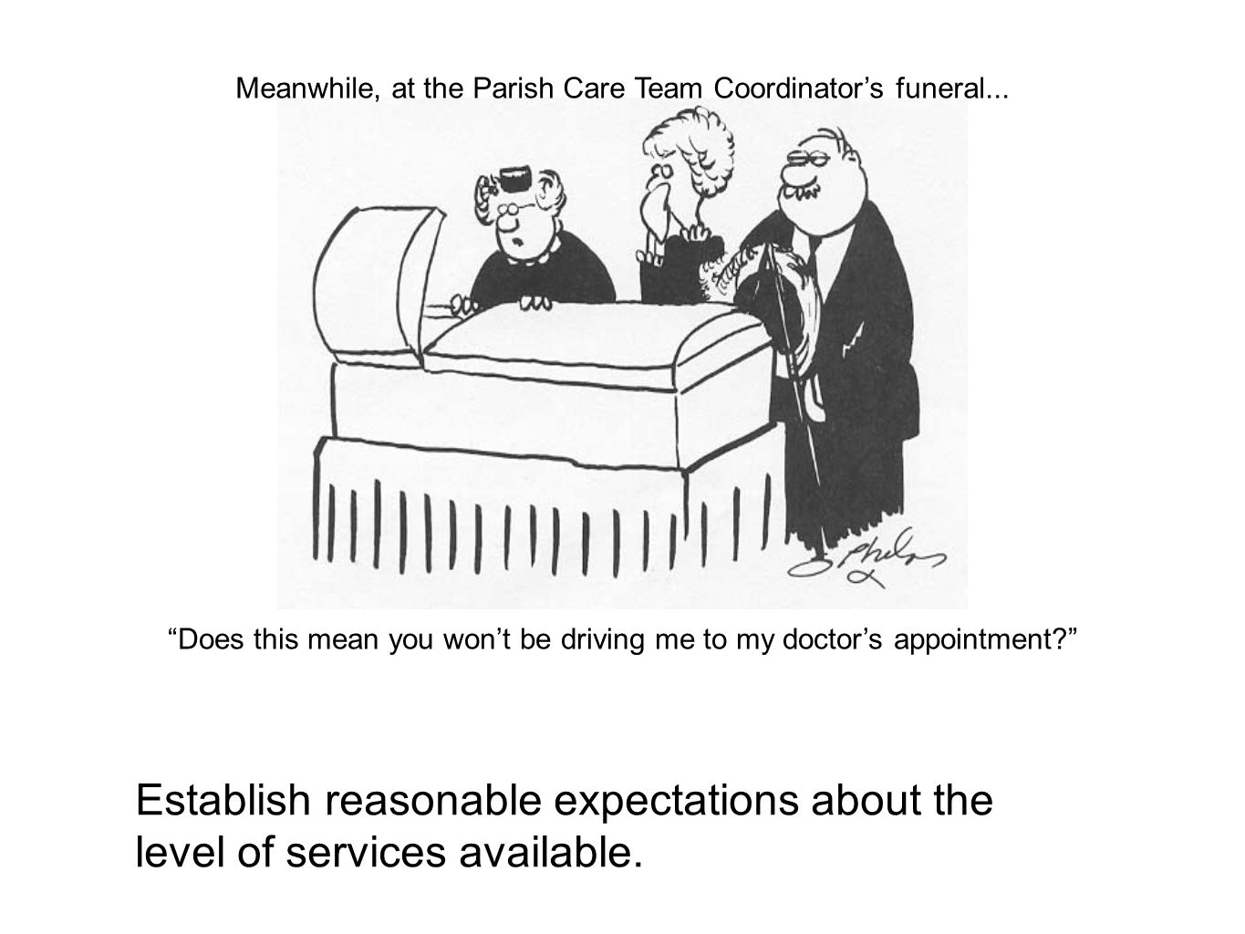 "Establish reasonable expectations about the level of services available. Meanwhile, at the Parish Care Team Coordinator's funeral... ""Does this mean y"