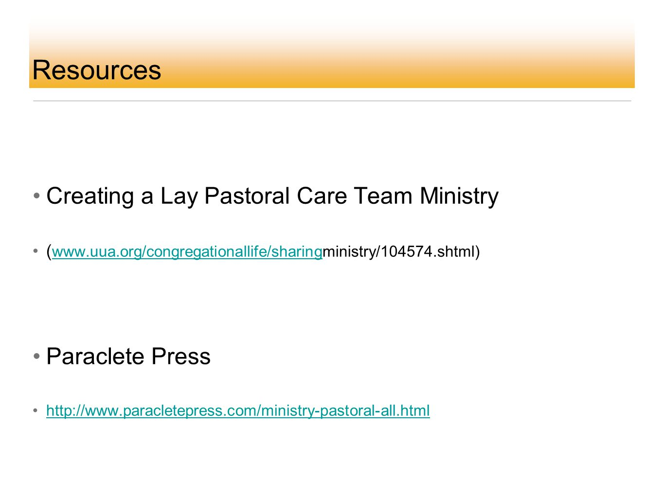 Resources Creating a Lay Pastoral Care Team Ministry ( www.uua.org/congregationallife/sharingministry/104574.shtml) www.uua.org/congregationallife/sha