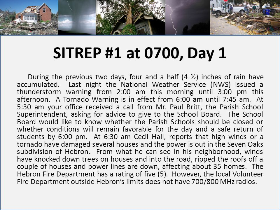 SITREP #1 at 0700, Day 1 During the previous two days, four and a half (4 ½) inches of rain have accumulated. Last night the National Weather Service