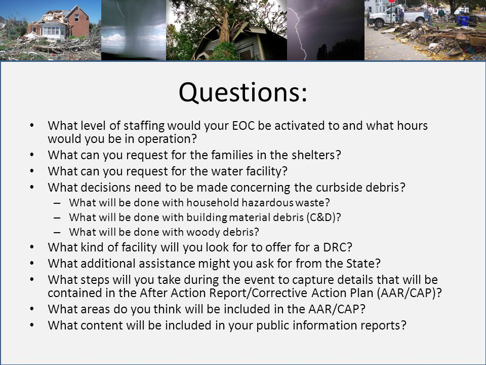 Questions: What level of staffing would your EOC be activated to and what hours would you be in operation? What can you request for the families in th