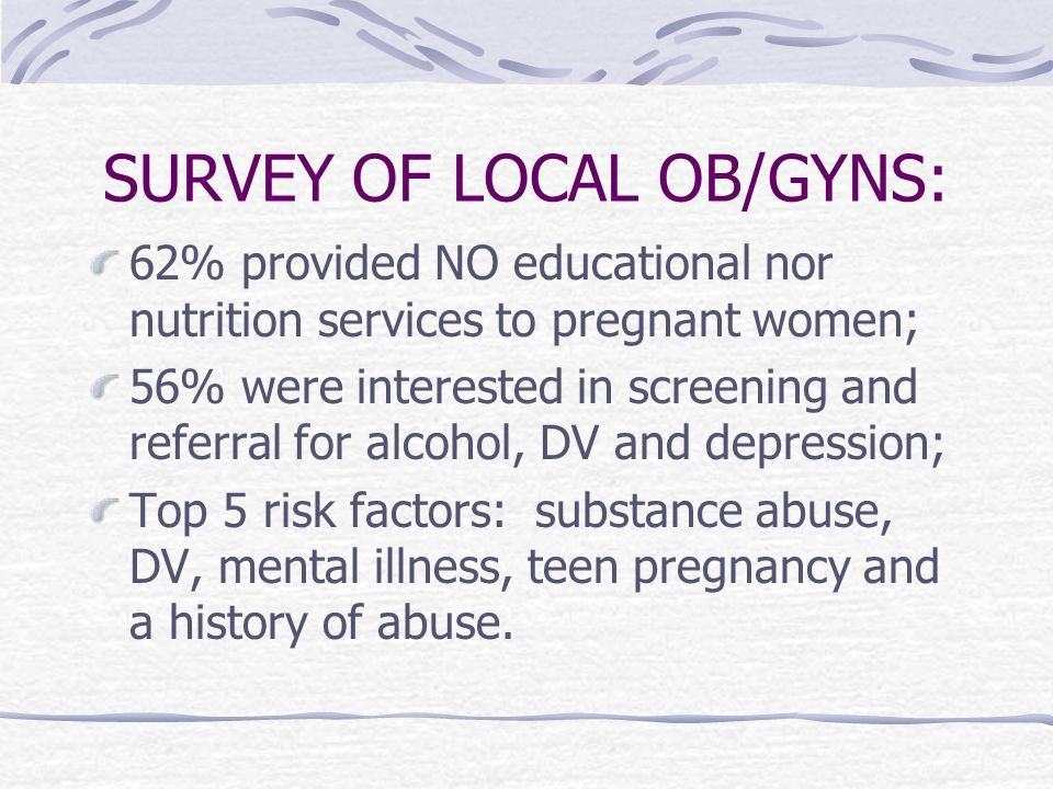 SURVEY OF LOCAL OB/GYNS: 62% provided NO educational nor nutrition services to pregnant women; 56% were interested in screening and referral for alcoh