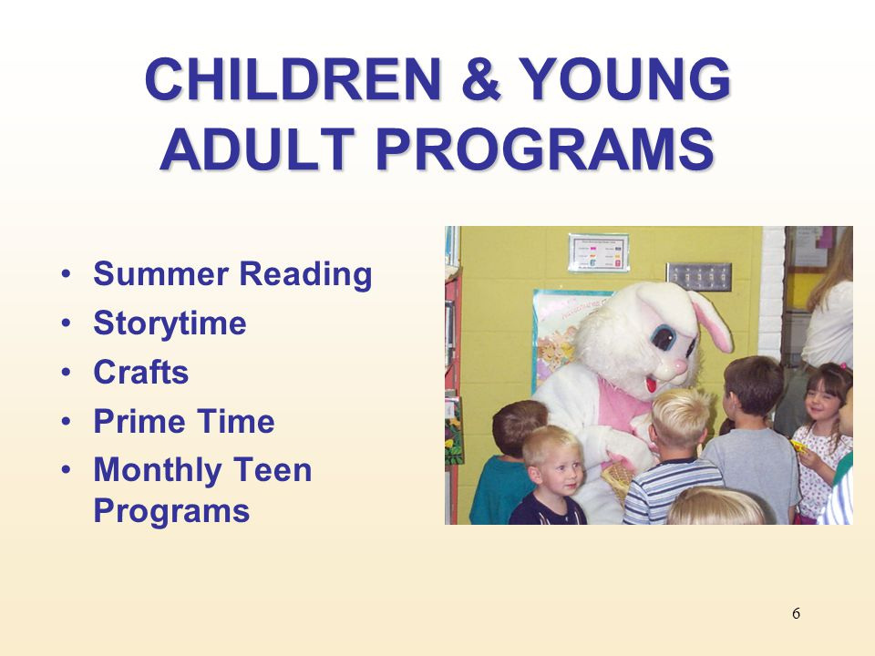6 CHILDREN & YOUNG ADULT PROGRAMS Summer Reading Storytime Crafts Prime Time Monthly Teen Programs