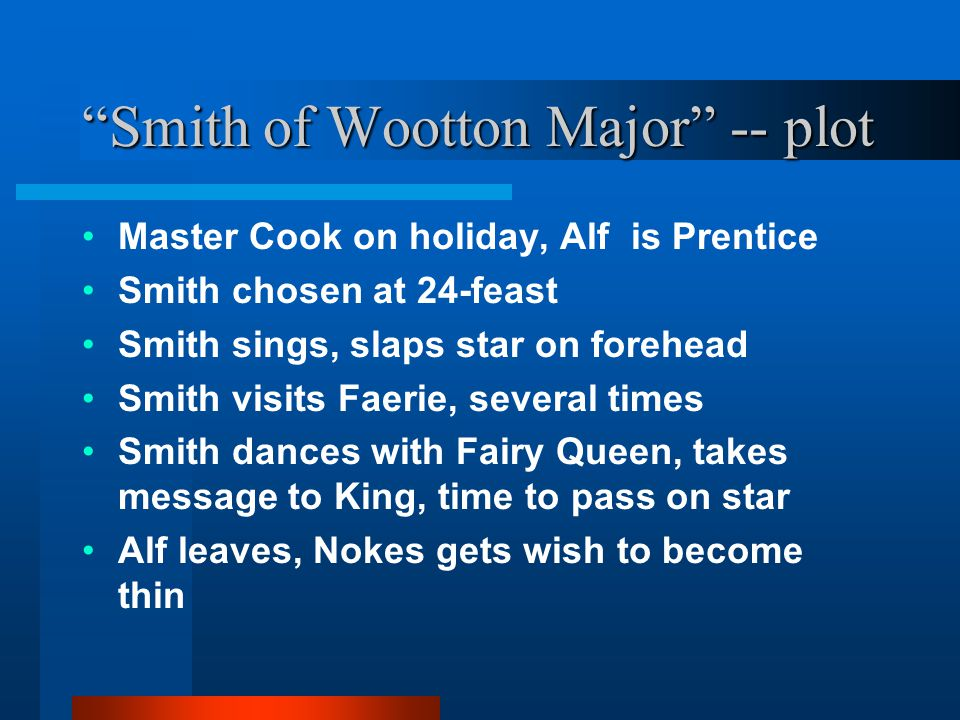 """""""Smith of Wootton Major"""" -- plot Master Cook on holiday, Alf is Prentice Smith chosen at 24-feast Smith sings, slaps star on forehead Smith visits Fae"""