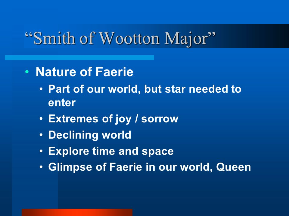 Smith of Wootton Major Why my favorite story Representative of what Tolkien provided for us with Middleearth Suggests Faerie, hobbits still here, just not visible to us Idea of passing on ability to see wonder