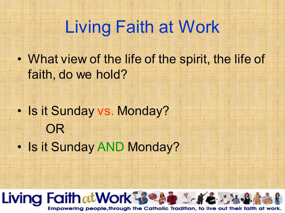 Living Faith at Work What view of the life of the spirit, the life of faith, do we hold.