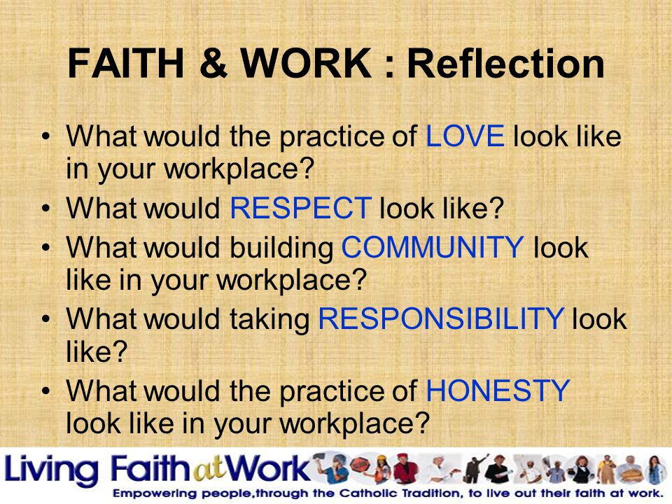 FAITH & WORK : Reflection What would the practice of LOVE look like in your workplace.