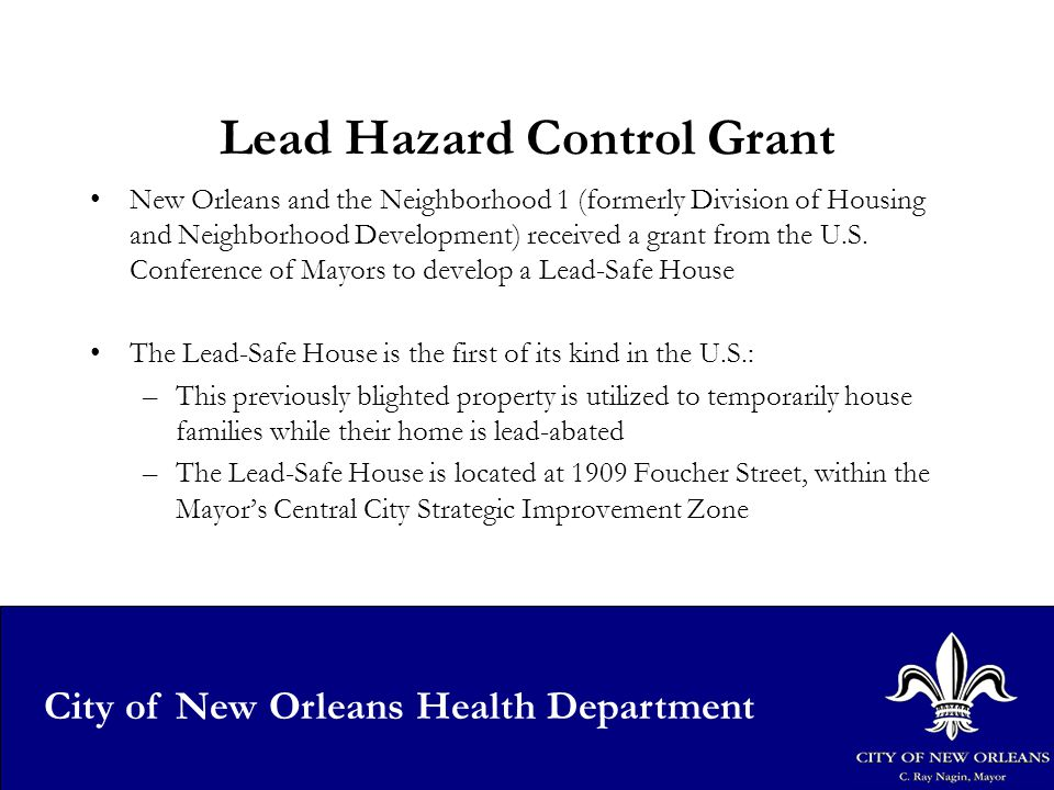 23 City of New Orleans Health Department Lead Hazard Control Grant New Orleans and the Neighborhood 1 (formerly Division of Housing and Neighborhood Development) received a grant from the U.S.