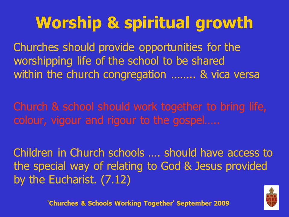 Worship & spiritual growth Churches should provide opportunities for the worshipping life of the school to be shared within the church congregation ……..