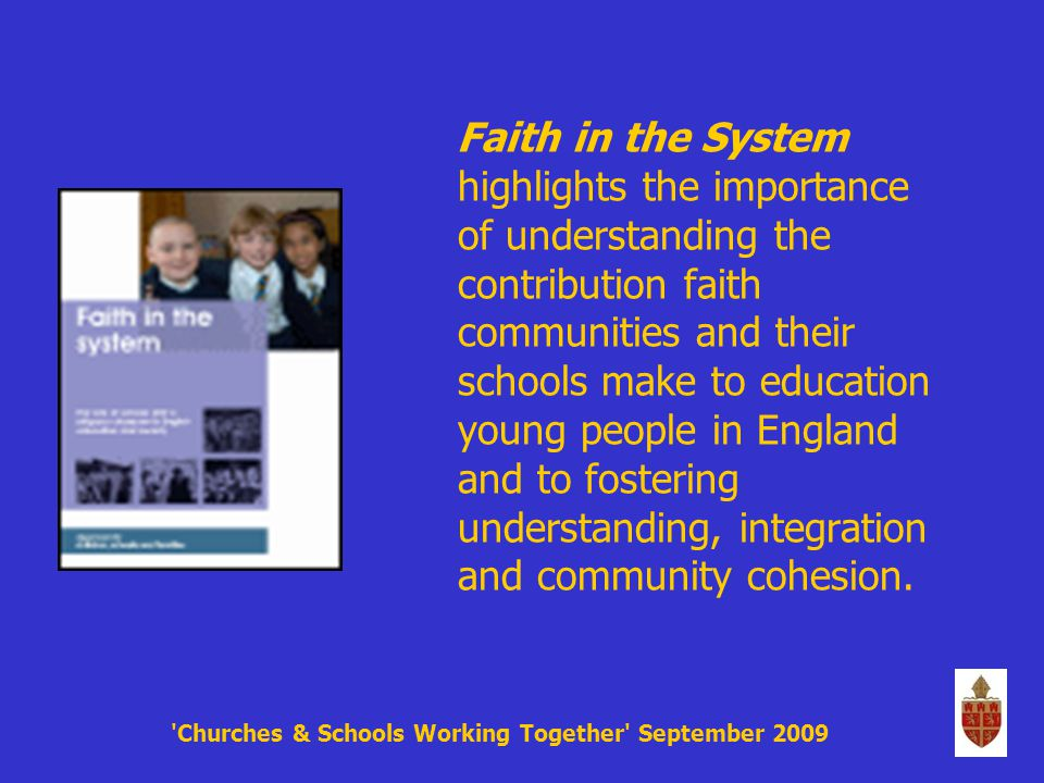 Faith in the System highlights the importance of understanding the contribution faith communities and their schools make to education young people in England and to fostering understanding, integration and community cohesion.