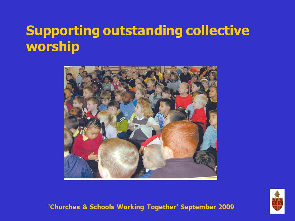 Churches & Schools Working Together September 2009 Supporting outstanding collective worship