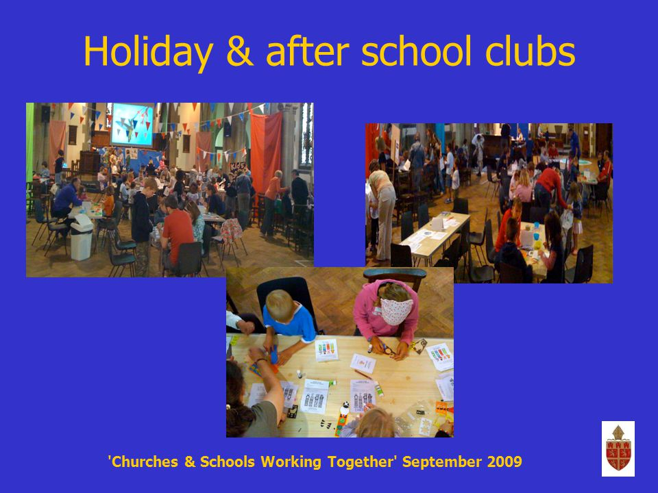 Holiday & after school clubs Churches & Schools Working Together September 2009